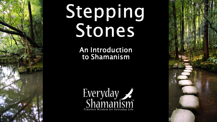 Stepping Stones: An Introduction to Shamanism