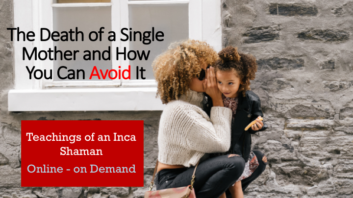 The Death of a Single Mother and How You Can Avoid It – Inca Shaman Teachings